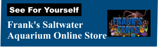 Frank's Saltwater  Aquarium Online Store See For Yourself